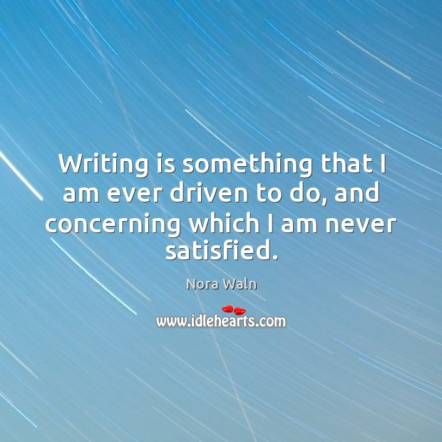 Writing is something that I am ever driven to do, and concerning Image