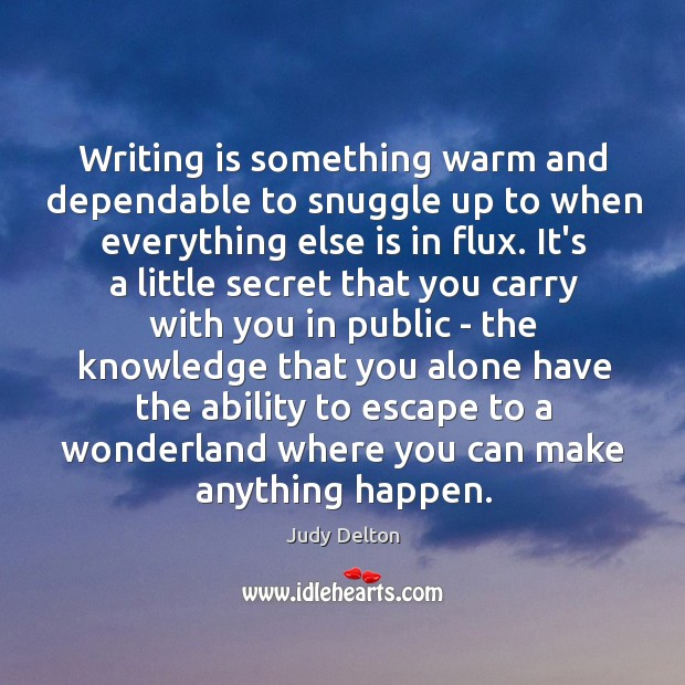 Writing is something warm and dependable to snuggle up to when everything Image