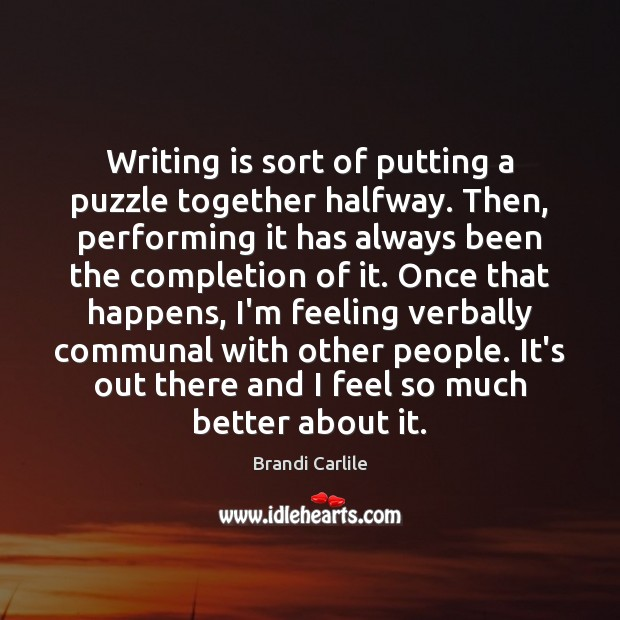 Image, Writing is sort of putting a puzzle together halfway. Then, performing it