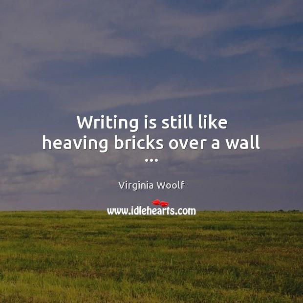 Image, Writing is still like heaving bricks over a wall …