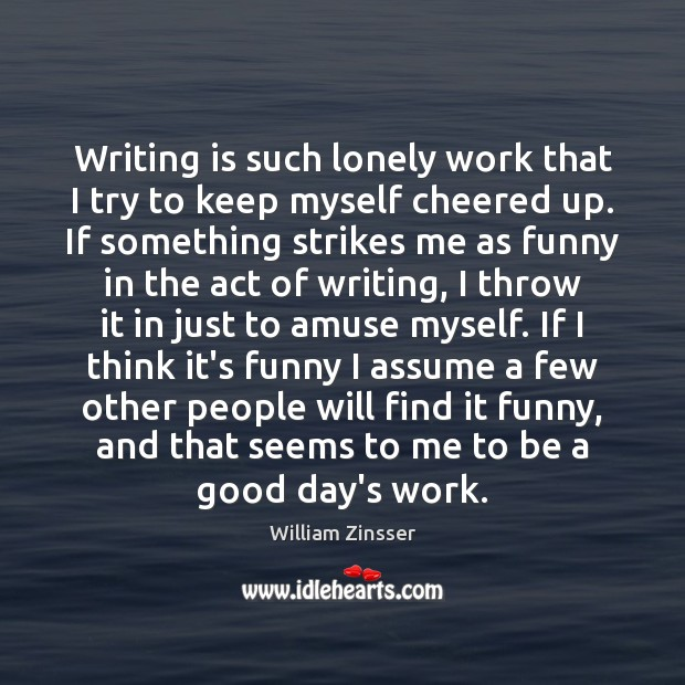 Writing is such lonely work that I try to keep myself cheered Image