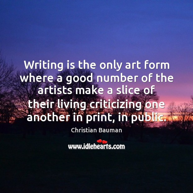 Image, Writing is the only art form where a good number of the