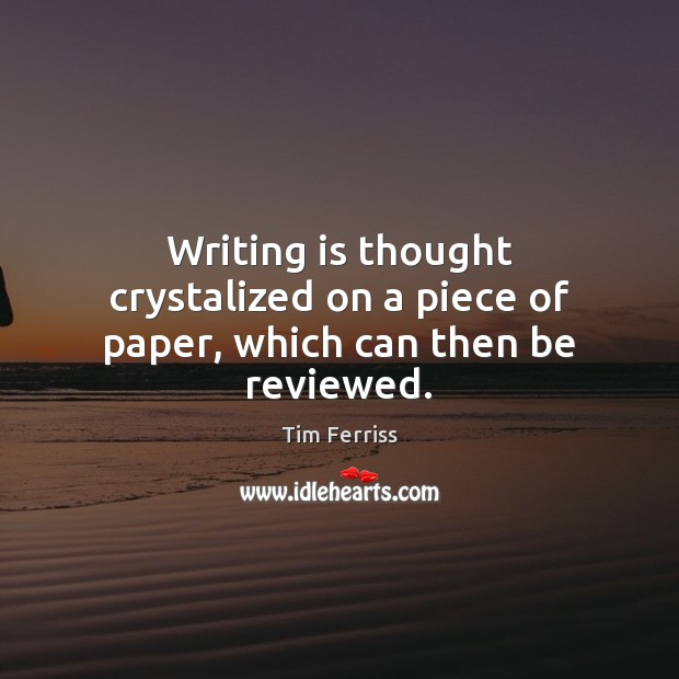 Image, Writing is thought crystalized on a piece of paper, which can then be reviewed.