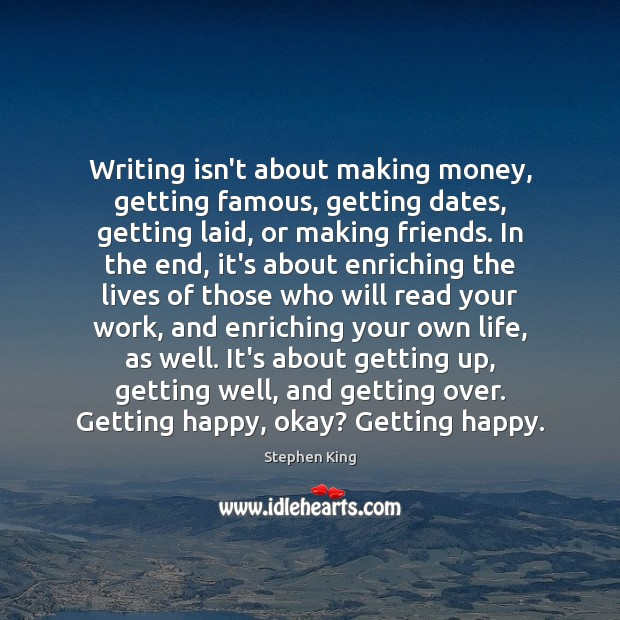 Image, Writing isn't about making money, getting famous, getting dates, getting laid, or