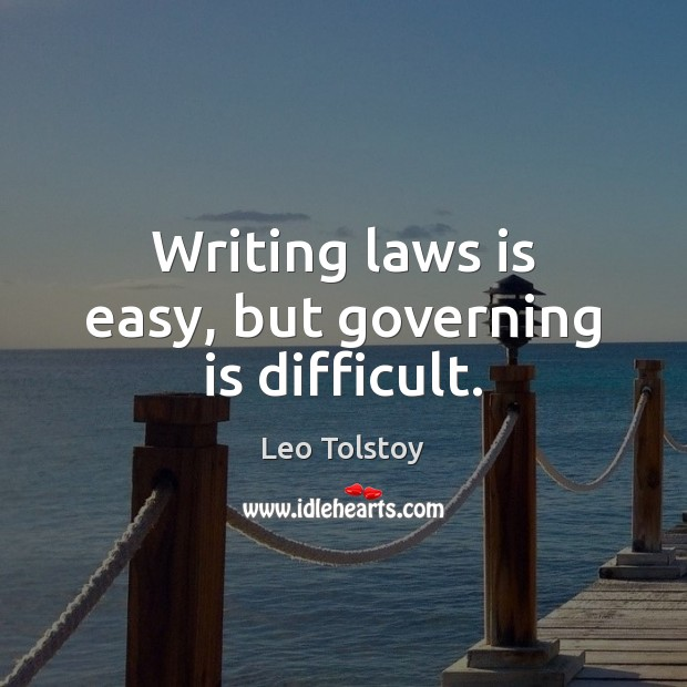 Image, Writing laws is easy, but governing is difficult.
