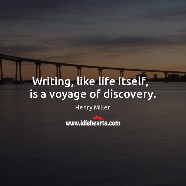 Writing, like life itself,   is a voyage of discovery. Henry Miller Picture Quote