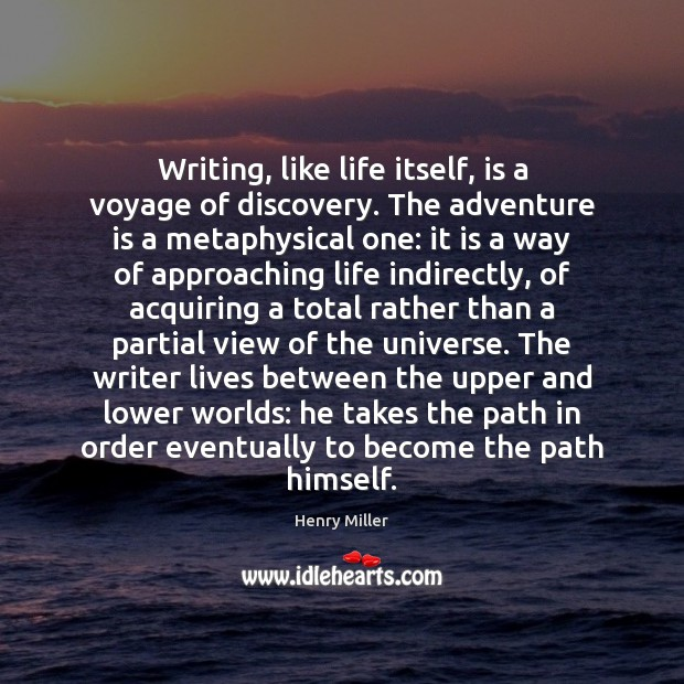 Image, Writing, like life itself, is a voyage of discovery. The adventure is