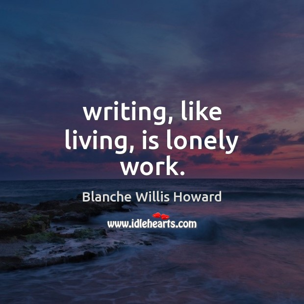 Image, Writing, like living, is lonely work.