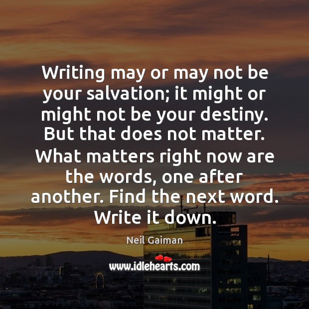 Writing may or may not be your salvation; it might or might Neil Gaiman Picture Quote