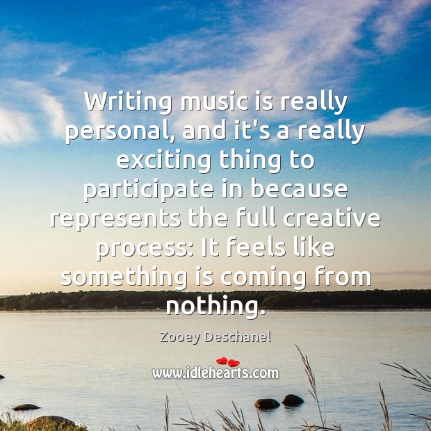 Writing music is really personal, and it's a really exciting thing to Zooey Deschanel Picture Quote