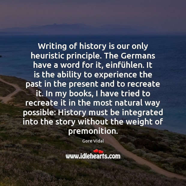 Writing of history is our only heuristic principle. The Germans have a Image