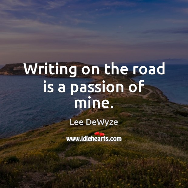Writing on the road is a passion of mine. Image
