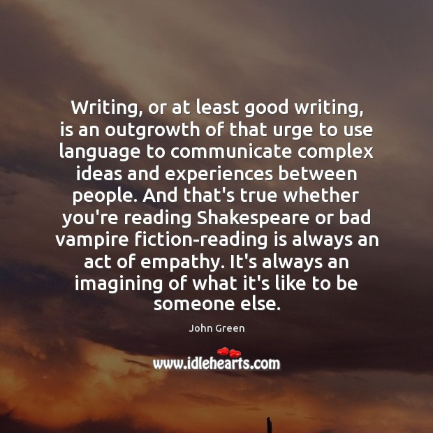 Writing, or at least good writing, is an outgrowth of that urge Image