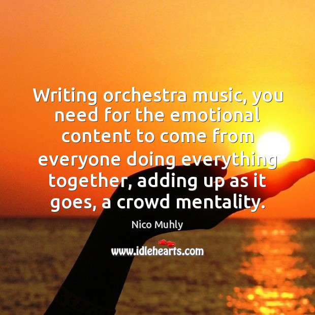 Writing orchestra music, you need for the emotional content to come from Image