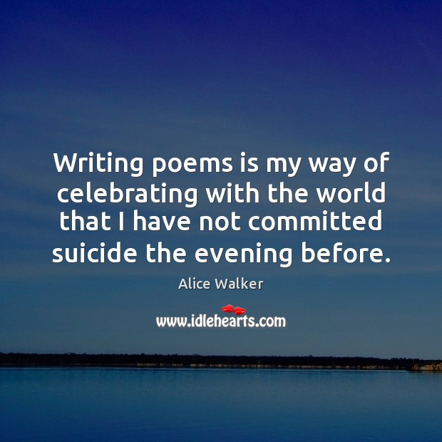 Writing poems is my way of celebrating with the world that I Image