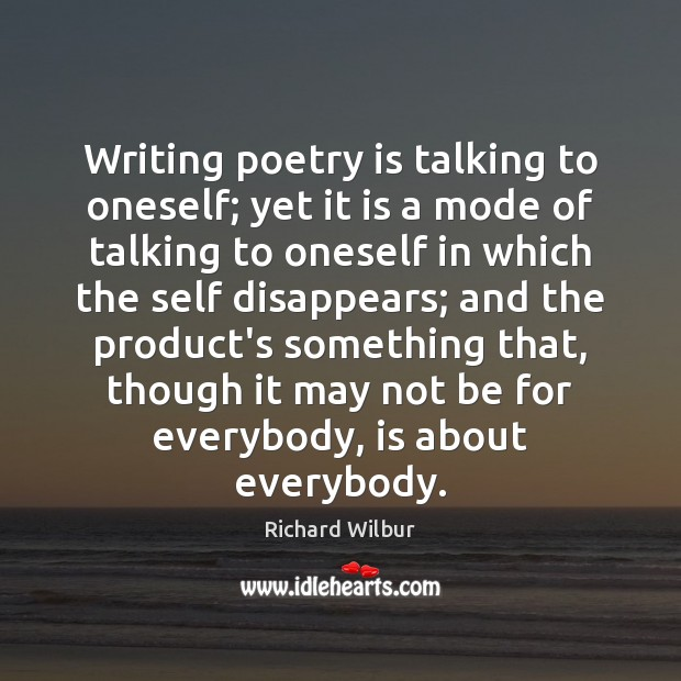 Writing poetry is talking to oneself; yet it is a mode of Image