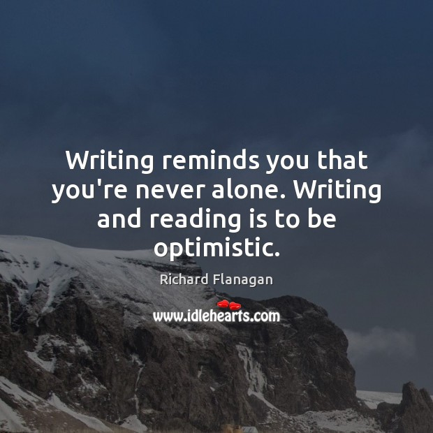 Image, Writing reminds you that you're never alone. Writing and reading is to be optimistic.