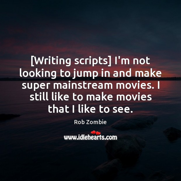 [Writing scripts] I'm not looking to jump in and make super mainstream Image