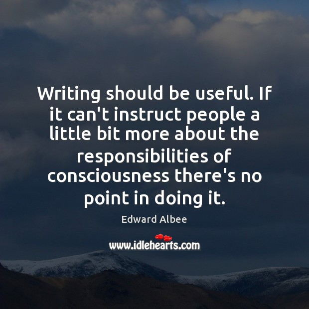 Writing should be useful. If it can't instruct people a little bit Edward Albee Picture Quote