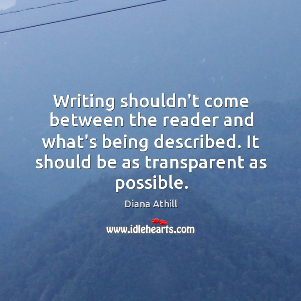 Writing shouldn't come between the reader and what's being described. It should Image