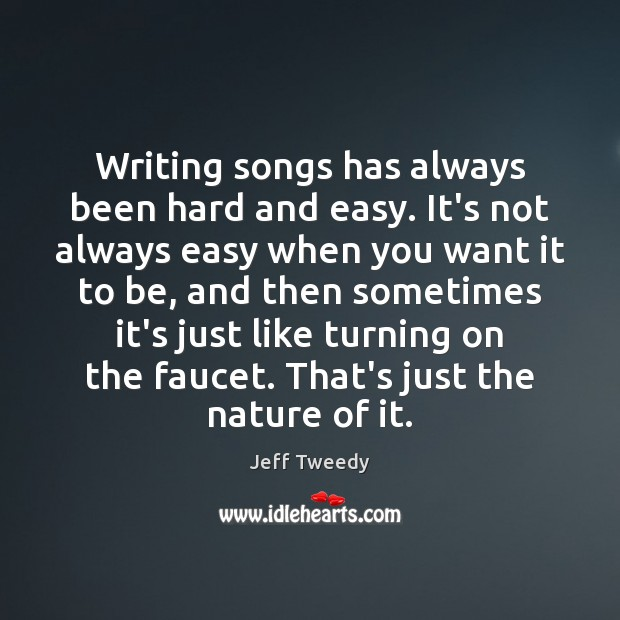 Writing songs has always been hard and easy. It's not always easy Image