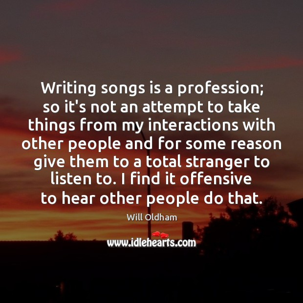Writing songs is a profession; so it's not an attempt to take Offensive Quotes Image