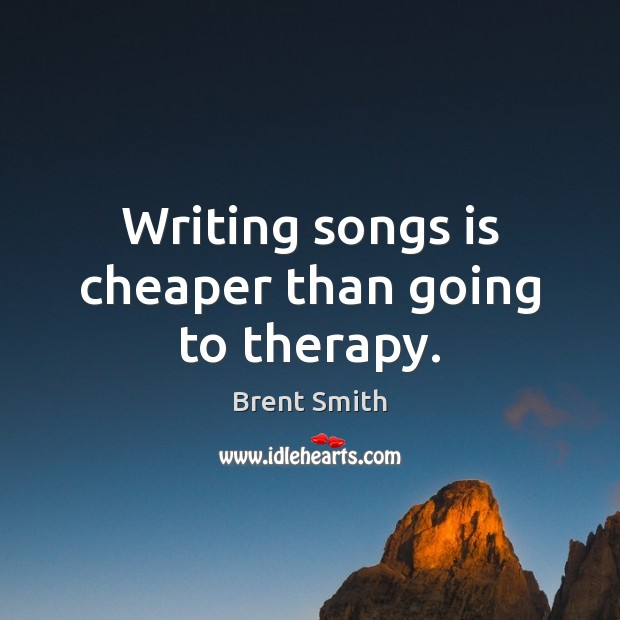 Writing songs is cheaper than going to therapy. Image