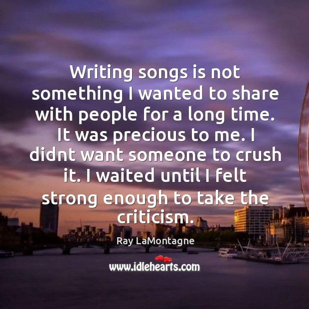 Writing songs is not something I wanted to share with people for Ray LaMontagne Picture Quote
