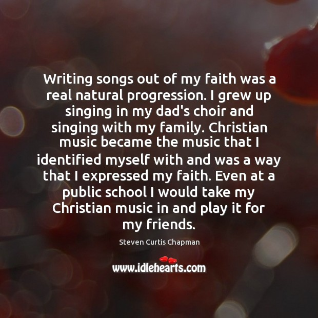 Writing songs out of my faith was a real natural progression. I Image