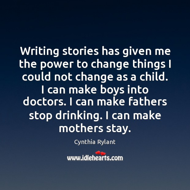Writing stories has given me the power to change things I could Image