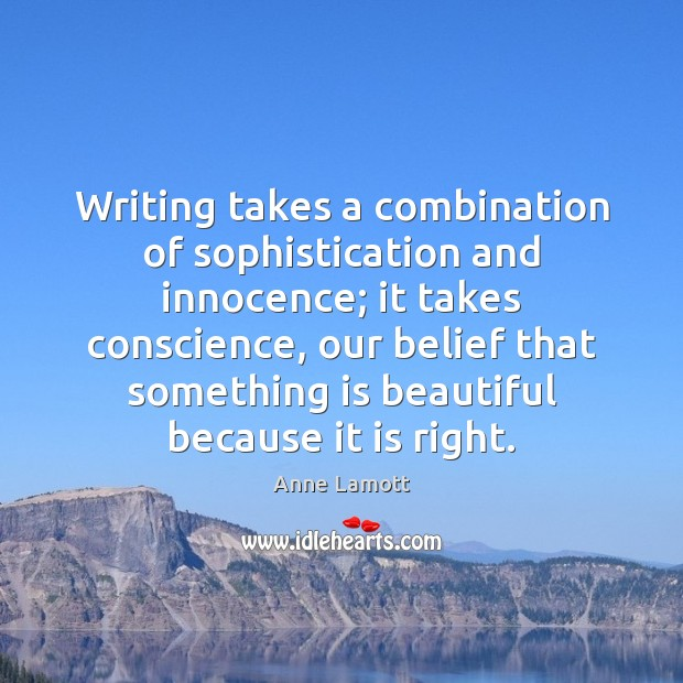Writing takes a combination of sophistication and innocence; it takes conscience, our Image