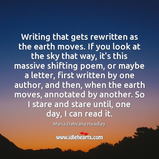 Image, Writing that gets rewritten as the earth moves. If you look at