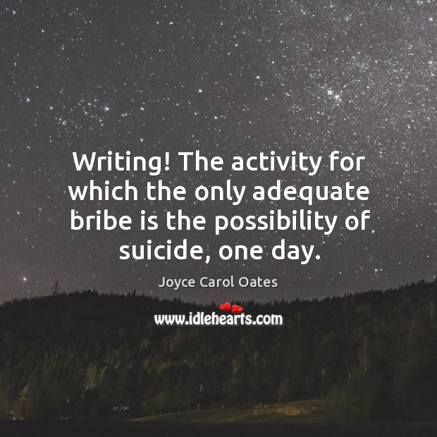 Image, Writing! The activity for which the only adequate bribe is the possibility
