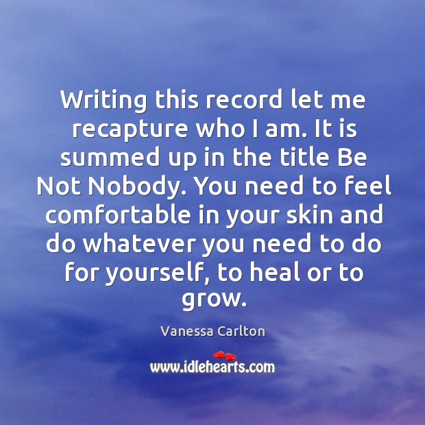 Writing this record let me recapture who I am. Vanessa Carlton Picture Quote