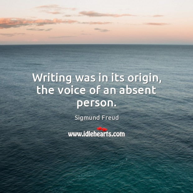 Writing was in its origin, the voice of an absent person. Image