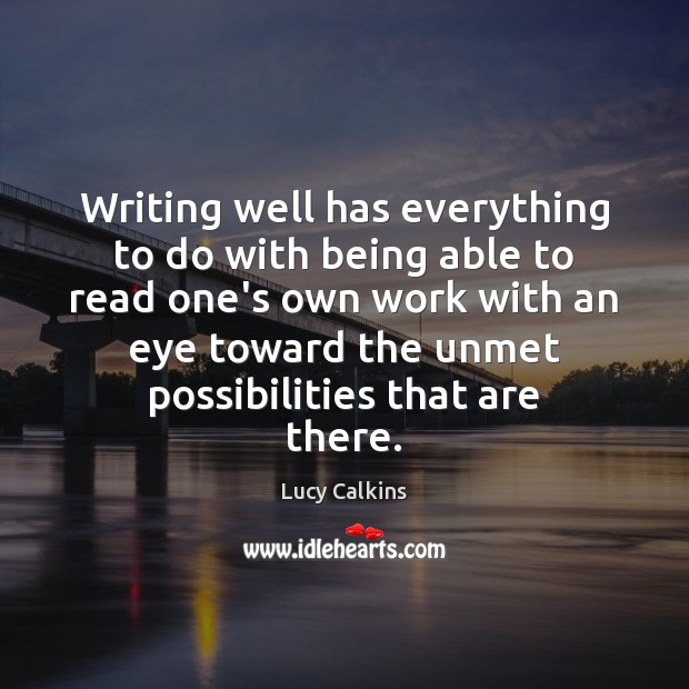 Image, Writing well has everything to do with being able to read one's