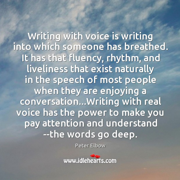 Writing with voice is writing into which someone has breathed. It has Image