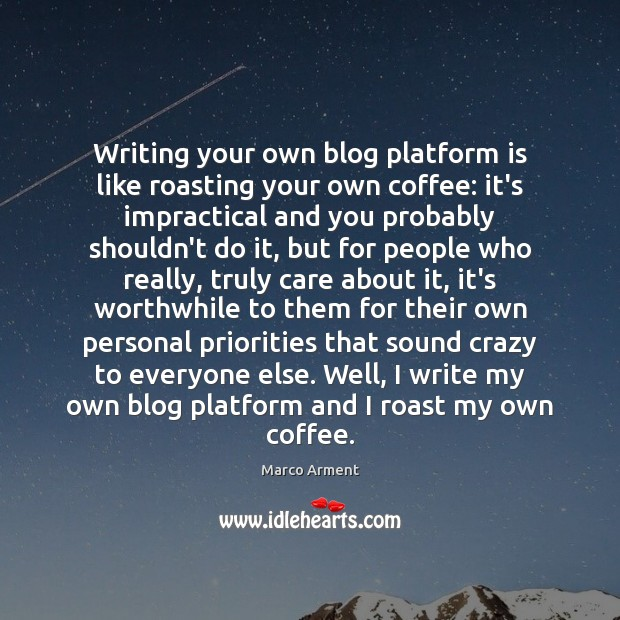Writing your own blog platform is like roasting your own coffee: it's Image
