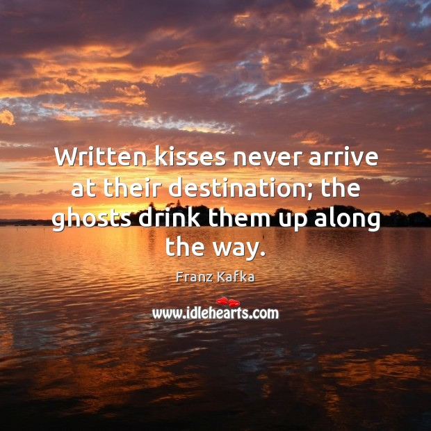 Image, Written kisses never arrive at their destination; the ghosts drink them up along the way.
