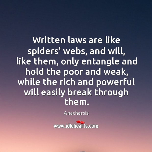 Written laws are like spiders' webs, and will, like them Image