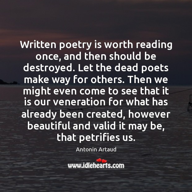 Written poetry is worth reading once, and then should be destroyed. Let Image