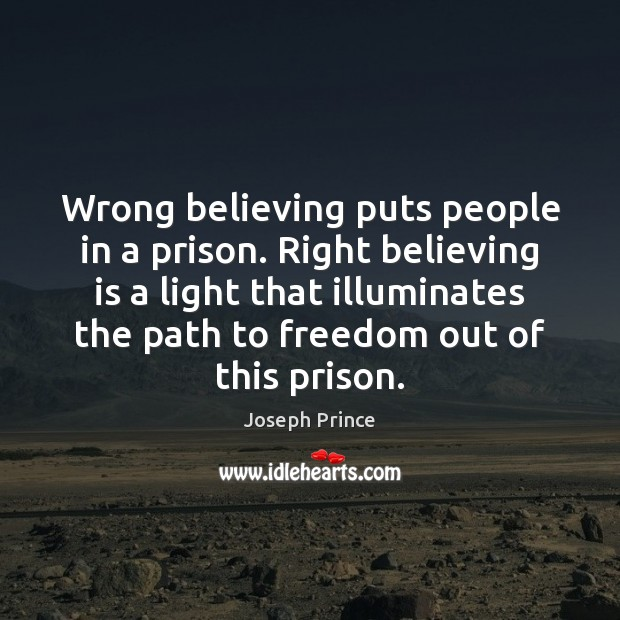 Wrong believing puts people in a prison. Right believing is a light Image