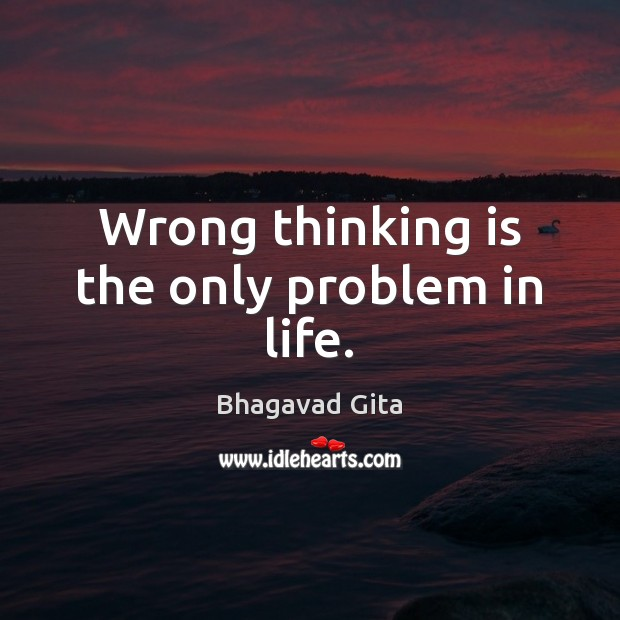 Wrong thinking is the only problem in life. Life Quotes Image
