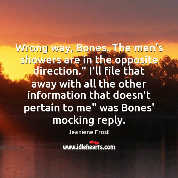 "Wrong way, Bones. The men's showers are in the opposite direction."" I'll Jeaniene Frost Picture Quote"