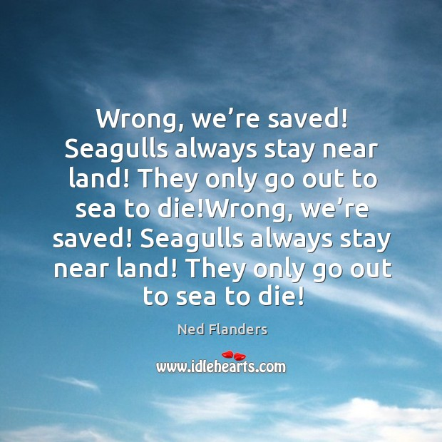 Wrong, we're saved! seagulls always stay near land! Image