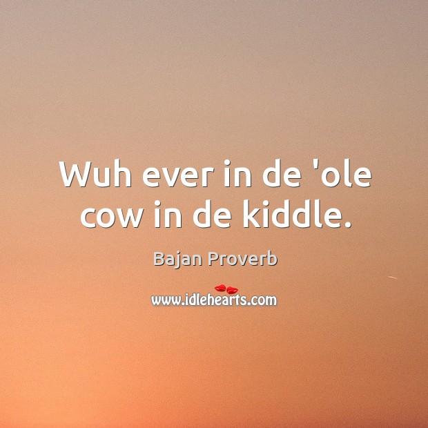 Wuh ever in de 'ole cow in de kiddle. Bajan Proverbs Image