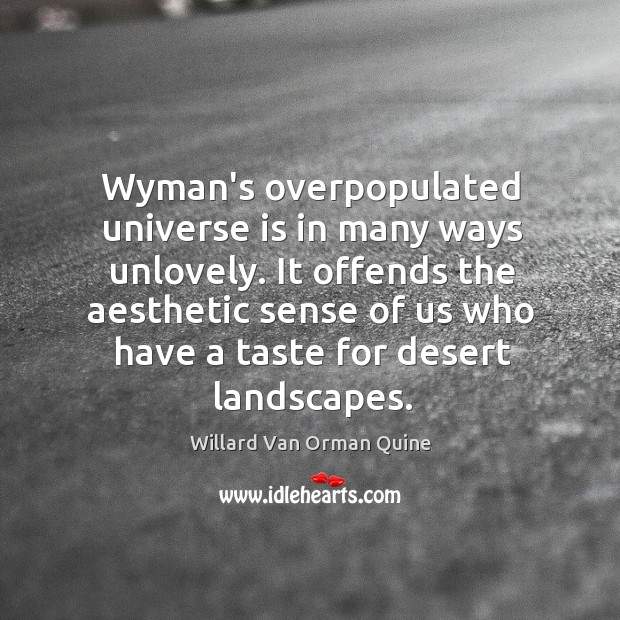 Wyman's overpopulated universe is in many ways unlovely. It offends the aesthetic Willard Van Orman Quine Picture Quote