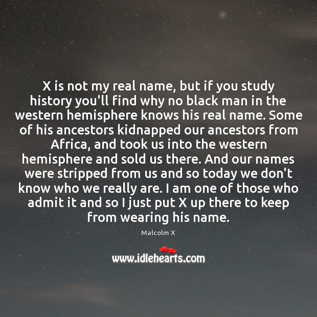 Image, X is not my real name, but if you study history you'll