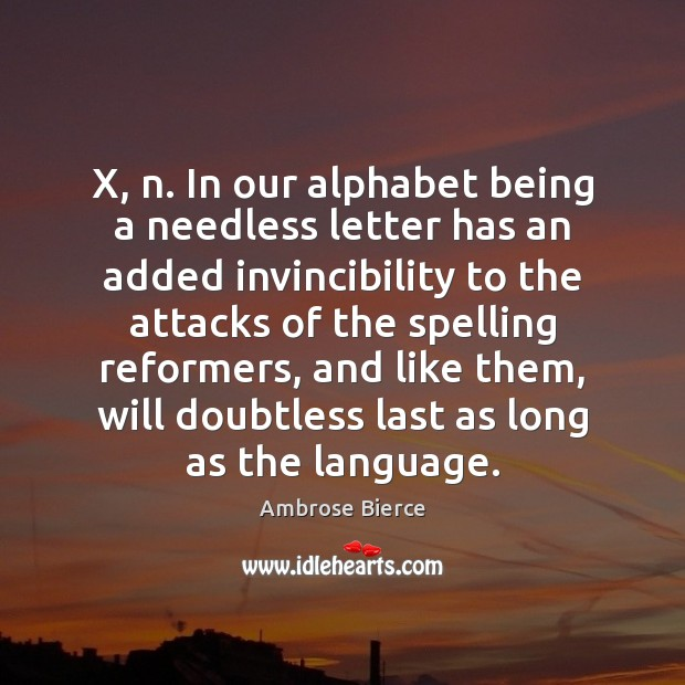 X, n. In our alphabet being a needless letter has an added Image