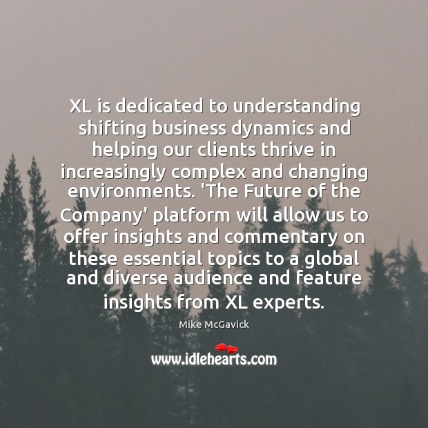 XL is dedicated to understanding shifting business dynamics and helping our clients Image